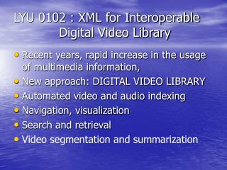 LYU 0102 : XML for Interoperable 		Digital Video Library