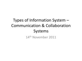 Types of Information System   Communication  Collaboration Systems