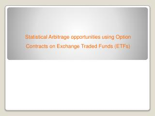 Statistical Arbitrage opportunities using Option Contracts on Exchange Traded Funds (ETFs)