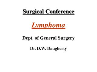 Surgical Conference Lymphoma Dept. of General Surgery Dr. D.W. Daugherty