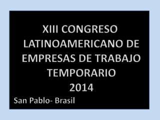 XIII CONGRESO  LATINOAMERICANO DE EMPRESAS DE TRABAJO TEMPORARIO 2014