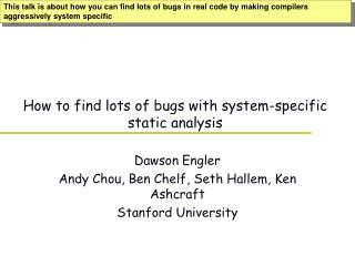 How to find lots of bugs with system-specific static analysis
