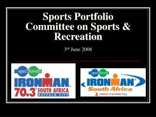 Sports Portfolio Committee on Sports & Recreation 3 rd  June 2008