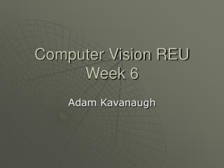 Computer Vision REU Week 6