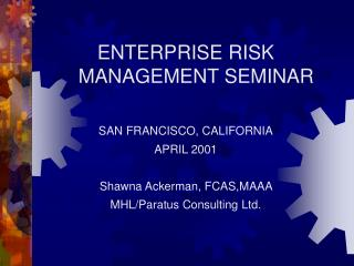 ENTERPRISE RISK MANAGEMENT SEMINAR SAN FRANCISCO, CALIFORNIA APRIL 2001
