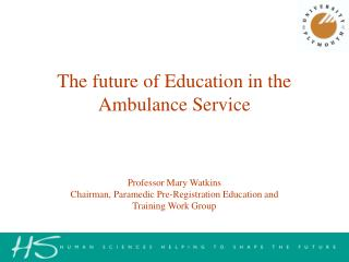 Professor Mary Watkins Chairman, Paramedic Pre-Registration Education and Training Work Group