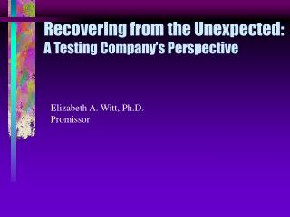 Recovering from the Unexpected: A Testing Company's Perspective