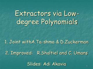1. Joint withA.Ta-shma & D.Zuckerman 2. Improved:   R.Shaltiel and C. Umans Slides: Adi Akavia