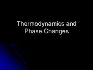 Thermodynamics and Phase Changes