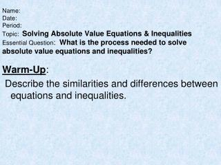 Warm-Up :  Describe the similarities and differences between equations and inequalities.