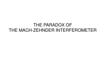 THE PARADOX OF THE MACH-ZEHNDER INTERFEROMETER