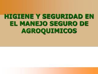 HIGIENE Y SEGURIDAD EN EL MANEJO SEGURO DE AGROQUIMICOS