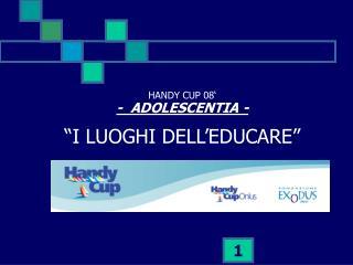 """HANDY CUP 08' -  ADOLESCENTIA - """"I LUOGHI DELL'EDUCARE"""""""