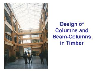 Design of Columns and Beam-Columns in Timber