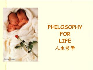 PHILOSOPHY  FOR  LIFE 人生哲學