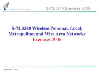 S-72.3240 Wireless  Personal, Local, Metropolitan and Wire Area Networks - Exercises 2006 -