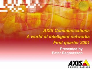 AXIS Communications A world of intelligent networks First quarter 2001