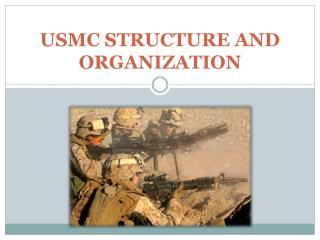 USMC STRUCTURE AND  ORGANIZATION