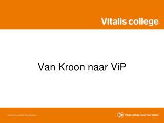 Van Kroon naar ViP