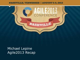 Michael  Lepine Agile2013 Recap