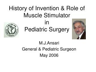 History of Invention & Role of  Muscle Stimulator   in  Pediatric Surgery