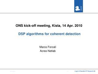 ONS kick-off meeting, Kista, 14 Apr. 2010  DSP algorithms for coherent detection