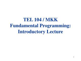 TEL 104 / MKK F undamental  Programming: Introductory Lecture