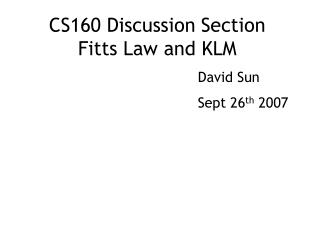 CS160 Discussion Section Fitts Law and KLM