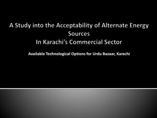 A Study into the  Acceptability  of Alternate Energy Sources In Karachi�s Commercial Sector