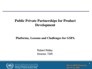 Public Private Partnerships for Product Development Platforms, Lessons and Challenges for GSPA