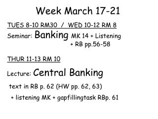 Week March 17-21 TUES 8-10 RM30  /  WED 10-12 RM 8  Seminar:  Banking MK 14 + Listening