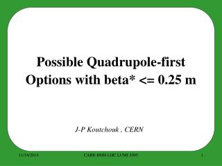 Possible Quadrupole-first Options with beta* <= 0.25 m