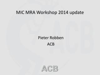 MIC MRA Workshop 2014 update