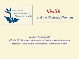 Leslie J. Crofford, MD Gloria W. Singletary Professor of Women s Health Research Director, Center for the Advancement of