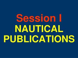 Session I NAUTICAL  PUBLICATIONS