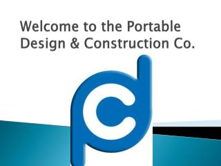 Welcome to the Portable      Design & Construction Co.