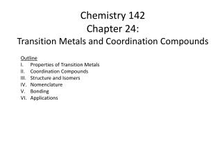 Chemistry 142 Chapter 24: Transition Metals and Coordination Compounds