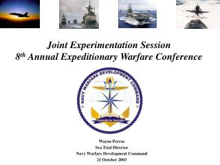 Joint Experimentation Session 8 th  Annual Expeditionary Warfare Conference