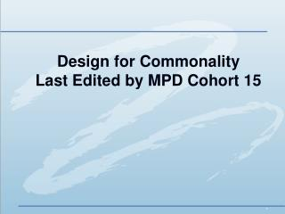 Design for Commonality Last Edited by MPD Cohort 15