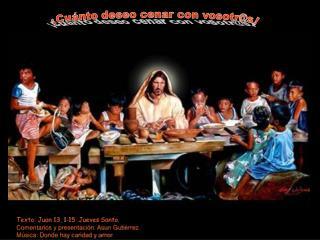 Texto: Juan 13, 1-15 .Jueves Santo. Comentarios y presentaci n: Asun Guti rrez. M sica: Donde hay caridad y amor.