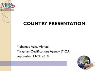 COUNTRY PRESENTATION Mohamad Azley Ahmad Malaysian Qualifications Agency (MQA)