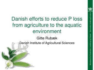 Danish efforts to reduce P loss from agriculture to the aquatic environment