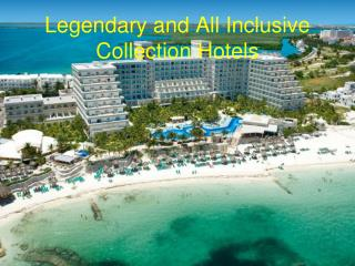 Legendary and All Inclusive Collection Hotels