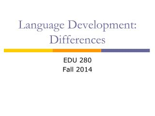 Language Development:  Differences