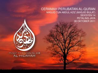 CERAMAH PERUBATAN AL-QURAN MASJID TUN ABDUL AZIZ MASJID BULAT  SEKSYEN 14 PETALING JAYA 30 OKTOBER 2011
