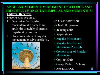ANGULAR MOMENTUM, MOMENT OF A FORCE AND PRINCIPLE OF ANGULAR IMPULSE AND MOMENTUM