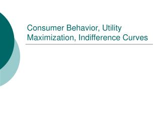Consumer Behavior, Utility Maximization, Indifference Curves