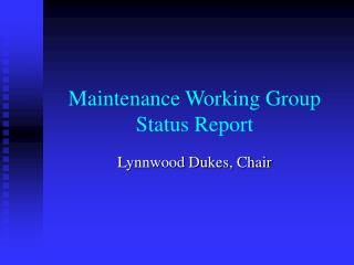 Maintenance Working Group Status Report