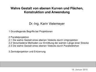 Wahre Gestalt von ebenen Kurven und Flächen, Konstruktion und Anwendung Dr.-Ing. Karin Vielemeyer
