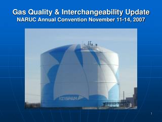 Gas Quality & Interchangeability Update NARUC Annual Convention November 11-14, 2007